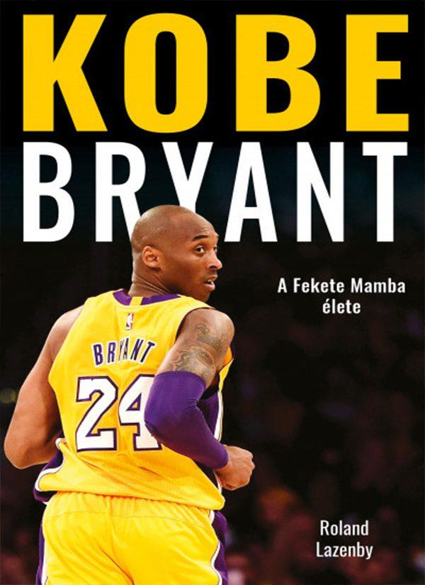Kobe Bryant – A Fekete Mamba élete